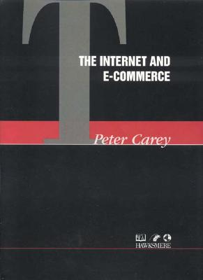 The Internet and E-Commerce - Carey, Peter