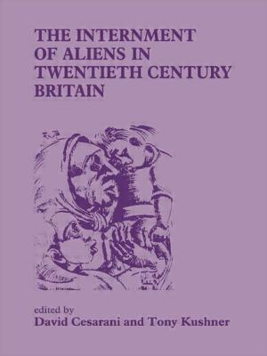 The Internment of Aliens in Twentieth Century Britain - Cesarani, David, Prof. (Editor), and Kushner, Tony, Professor (Editor), and Cesarani, David