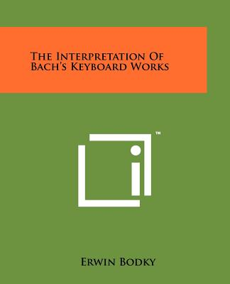 The Interpretation Of Bach's Keyboard Works - Bodky, Erwin