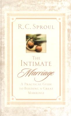 The Intimate Marriage: A Practical Guide to Building a Great Marriage - Sproul, R C, Dr., Jr.