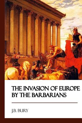 The Invasion of Europe by the Barbarians - Bury, J B