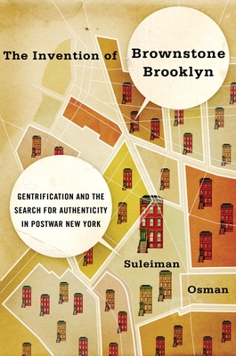 The Invention of Brownstone Brooklyn: Gentrification and the Search for Authenticity in Postwar New York - Osman, Suleiman
