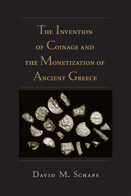 The Invention of Coinage and the Monetization of Ancient Greece - Schaps, David M.
