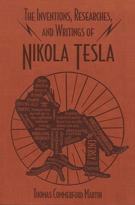 The Inventions, Researches, and Writings of Nikola Tesla - Martin, Thomas Commerford