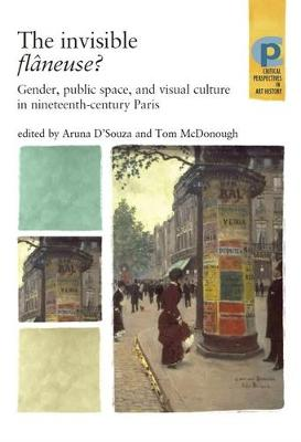 The Invisible Flaneuse?: Gender, Public Space and Visual Culture in Nineteenth-Century Paris - D'Souza, Aruna (Editor), and McDonough, Tom (Editor)