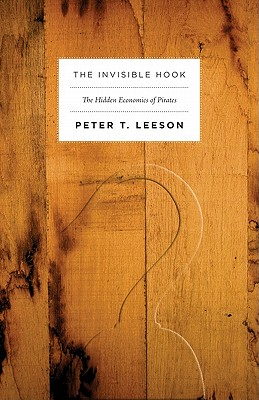 The Invisible Hook: The Hidden Economics of Pirates - Leeson, Peter T