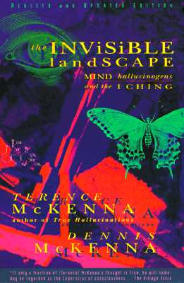 The Invisible Landscape: Mind, Hallucinogens, and the I Ching - McKenna, Terence, and McKenna, Dennis