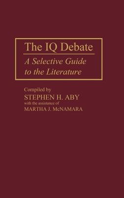 The IQ Debate: A Selective Guide to the Literature - Aby, Stephen H. (Editor), and McNamara, Martha J. (Editor)