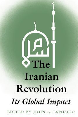 The Iranian Revolution: Its Global Impact - Esposito, John L (Editor)