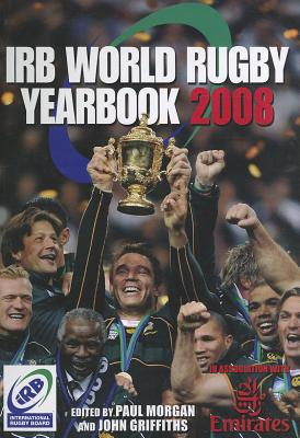 The IRB World Rugby Yearbook 2008: In Association with Emirates - Morgan, Paul, QC (Editor), and Griffiths, John (Editor)