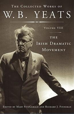 The Irish Dramatic Movement - Yeats, William Butler, and Fitzgerald, Mary (Editor), and Finneran, Richard J (Editor)