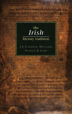 The Irish Literary Tradition - Ford, Patrick K, and Caerwyn Williams, J E, and Williams, J E