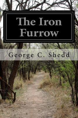 The Iron Furrow - Shedd, George C