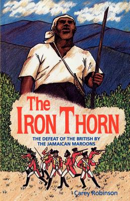 The Iron Thorn: The Defeat of the British by the Jamaican Maroons - Robinson, Carey