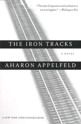 The Iron Tracks - Appelfeld, Aharon, and Appelfeld, Aron, and Green, Yaacov Jeffrey