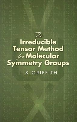 The Irreducible Tensor Method for Molecular Symmetry Groups - Griffith, J S