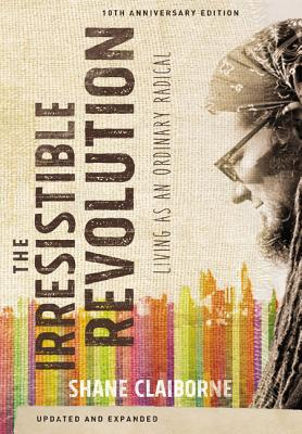 The Irresistible Revolution: Living as an Ordinary Radical - Claiborne, Shane