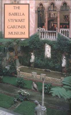 The Isabella Stewart Gardner Museum: A Companion Guide and History - Goldfarb, Hilliard T, and Isabella Stewart Gardner Museum