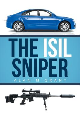 The Isil Sniper - Grant, Alan M