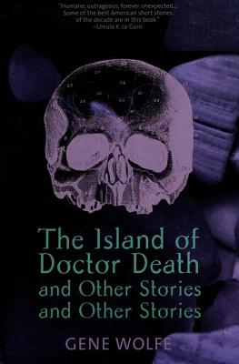 """The Island of Doctor Death"" and Other Stories - Wolfe, Gene"
