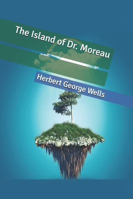 The Island of Dr. Moreau - Wells, Herbert George
