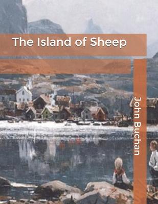 The Island of Sheep - Buchan, John