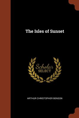 The Isles of Sunset - Benson, Arthur Christopher