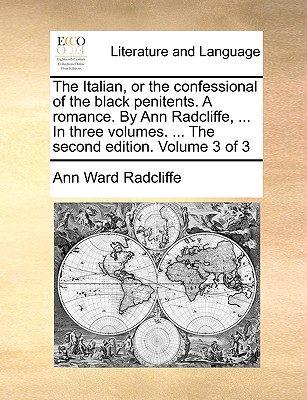 The Italian, or the Confessional of the Black Penitents. a Romance. by Ann Radcliffe, ... in Three Volumes. ... the Second Edition. Volume 3 of 3 - Radcliffe, Ann Ward