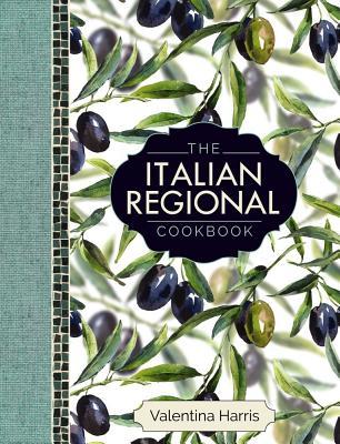 The Italian Regional Cookbook - Harris, Valentina