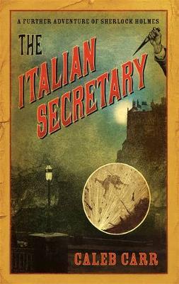The Italian Secretary: A Further Adventure of Sherlock Holmes - Carr, Caleb