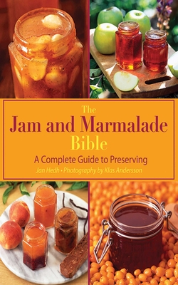 The Jam and Marmalade Bible: A Complete Guide to Preserving - Hedh, Jan, and Anderson, Klas (Photographer)