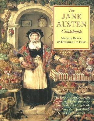 The Jane Austen Cookbook - Black, Maggie, and Le Faye, Deirdre (Editor)