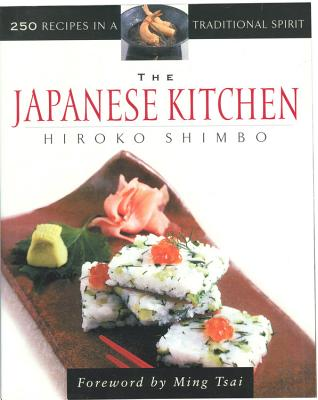 The Japanese Kitchen: 250 Recipes in a Traditional Spirit - Shimbo, Hiroko