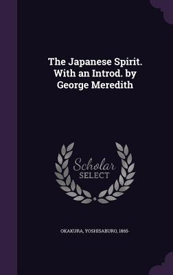 The Japanese Spirit. with an Introd. by George Meredith - Okakura, Yoshisaburo