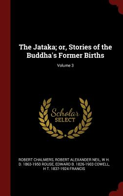 The Jataka; Or, Stories of the Buddha's Former Births; Volume 3 - Chalmers, Robert