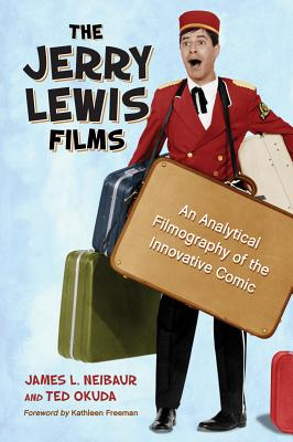 The Jerry Lewis Films: An Analytical Filmography of the Innovative Comic - Neibaur, James L, and Okuda, Ted