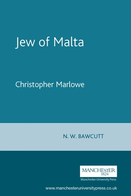 The Jew of Malta: Christopher Marlowe - Marlowe, Christopher, Professor, and Bawcutt, N W (Editor)