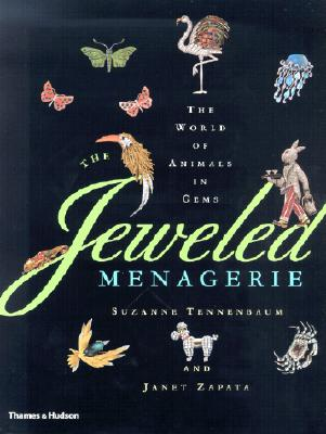 The Jeweled Menagerie: A World of Animals in Gems - Tennenbaum, Suzanne, and Zapata, Janet