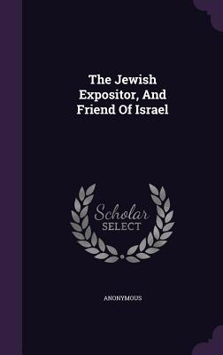 The Jewish Expositor, and Friend of Israel - Anonymous