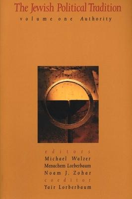 The Jewish Political Tradition: Volume I: Authority - Walzer, Michael (Editor), and Lorberbaum, Menachem (Editor), and Zohar, Noam J. (Editor)
