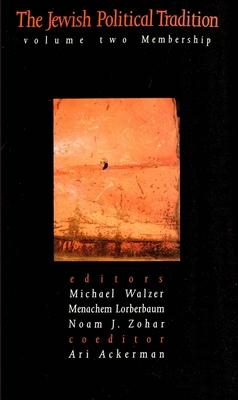 The Jewish Political Tradition: Volume II: Membership - Walzer, Michael (Editor), and Lorberbaum, Menachem, Mr. (Editor), and Zohar, Noam J (Editor)