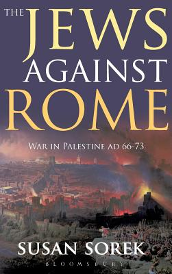 The jews against rome: War in Palestine AD 66-73 - Sorek, Susan