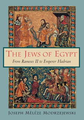The Jews of Egypt: From Rameses II to Emperor Hadrian - Modrzejewski, Joseph Meleze, and Cornman, Robert (Translated by), and Cohen, Shaye J D (Foreword by)
