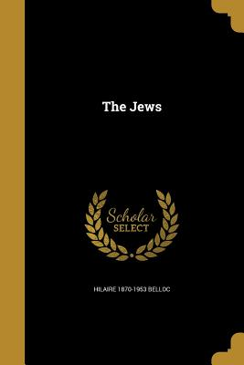 The Jews - Belloc, Hilaire 1870-1953