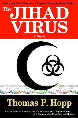 The Jihad Virus - Hopp, Thomas P, Ph.D.