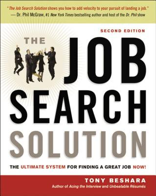 The Job Search Solution: The Ultimate System for Finding a Great Job Now! - Beshara, Tony