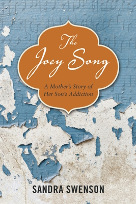 The Joey Song: A Mother's Story of Her Son's Addiction - Swenson, Sandra