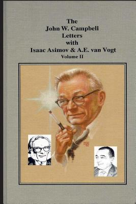 The John W. Campbell Letters with Isaac Asimov and A.E. Van Vogt - Campbell Jr, John W, and Chapdelaine Sr, Perry a (Editor)