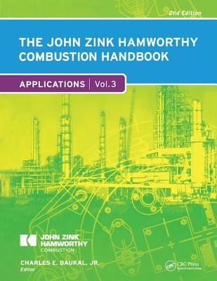 The John Zink Hamworthy Combustion Handbook, Second Edition: Volume 3 - Applications - Baukal, Charles E., Jr. (Editor)