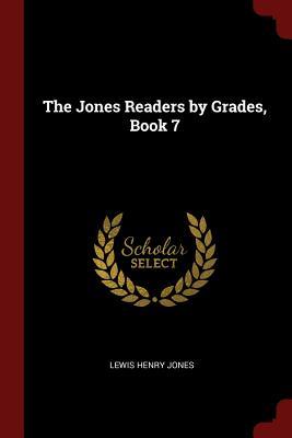 The Jones Readers by Grades, Book 7 - Jones, Lewis Henry